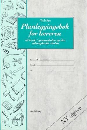 Planleggingsbok for læreren. Til bruk i grunnskolen og den videregående skolen