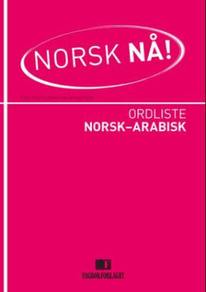 Norsk nå! Ordliste norsk-arabisk