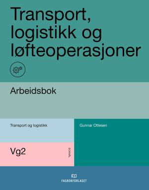 Transport,logistikk og løfteoperasjoner. Arbeidsbok,Vg2