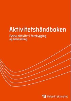 Aktivitetshandboken Fysisk Aktivitet I Forebygging Og Behandling Helsedirektoratet Fagbokforlaget No