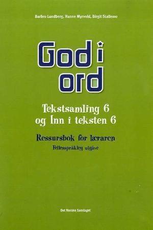 God i ord 6 Tekstsamling og Inn i teksten - Ressursbok for læreren