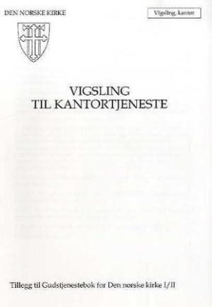 Vigsling til kantortjeneste. Tillegg til Gudstjenestebok for Den norske kirke I/II. 6/99
