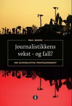 Journalistikkens vekst - og fall?