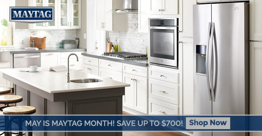 MAY IS MAYTAG MONTH! -- SAVE UP TO $700!!!