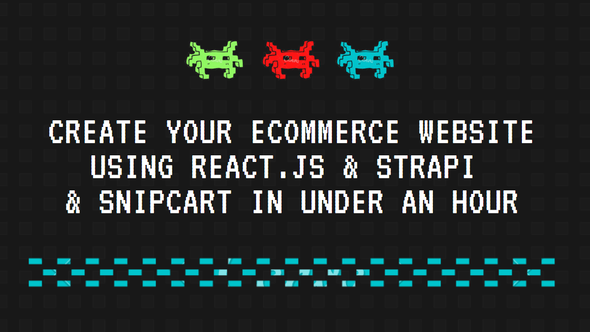 Create your ecommerce Website using React.js + Strapi + SnipCart in under an hour