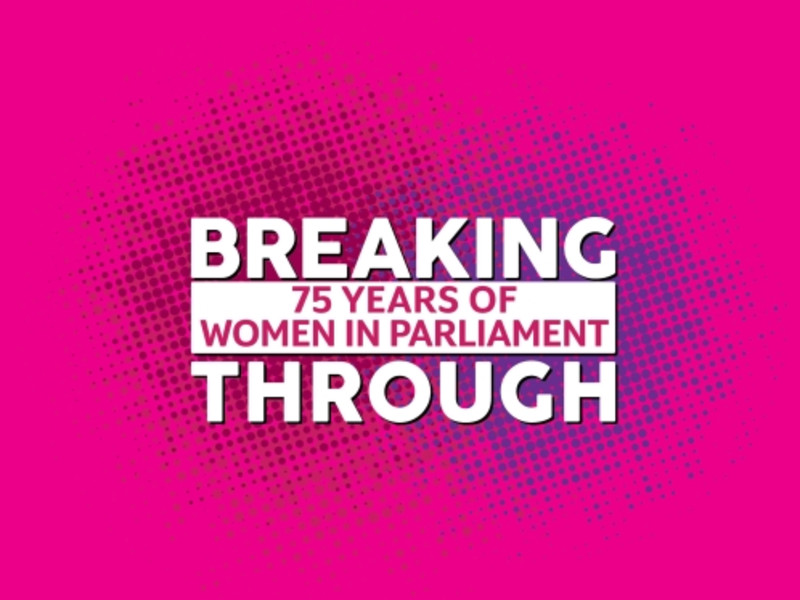 Breaking Through: 75 years of women in Parliament