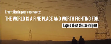 """""""The world is a fine place, and worth fighting for"""" - Se7en"""