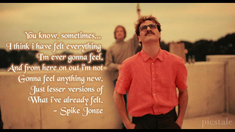 You know Sometimes... - Her (Spike Jonze)