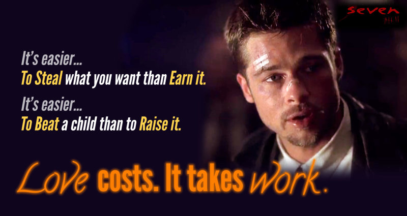 """""""It's easier...  To steal what you want than earn it.."""" - Se7en"""