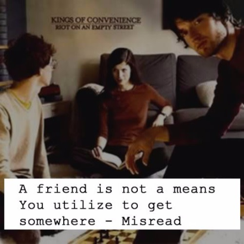 A friend is not a means.. You utilize to get somewhere