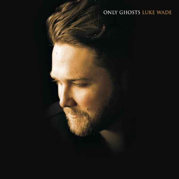 Luke Wade - Only Ghosts