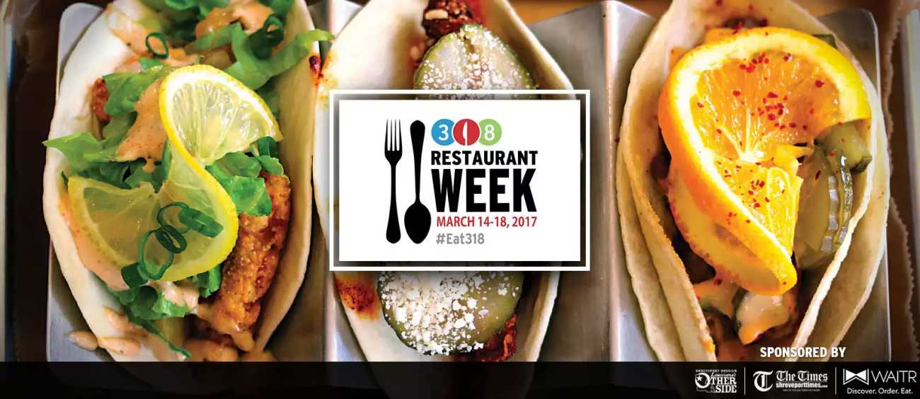 318 Restaurant Week in Shreveport and Bossier City, Louisiana, March 14-18, 2017