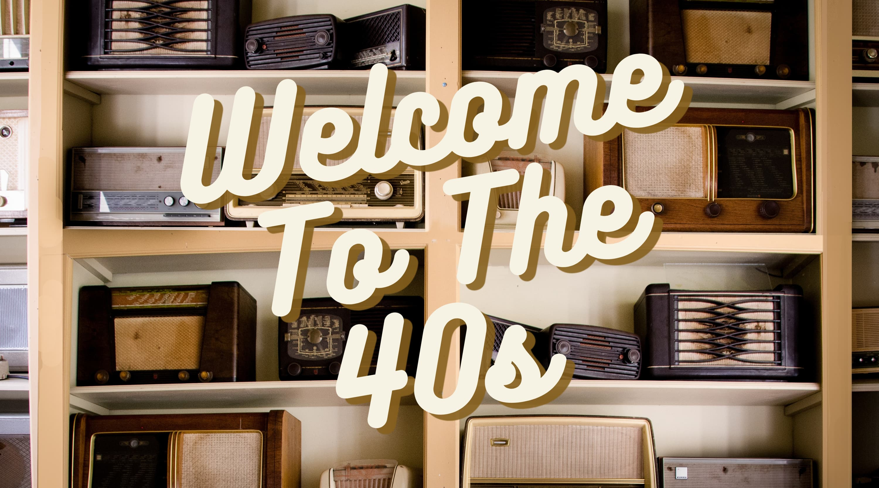 Decade Special: Welcome To The 40s