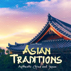 Asian Traditions - Authentic China and Japan