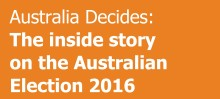 Australia Decides: The inside story on the Australian Election 2016