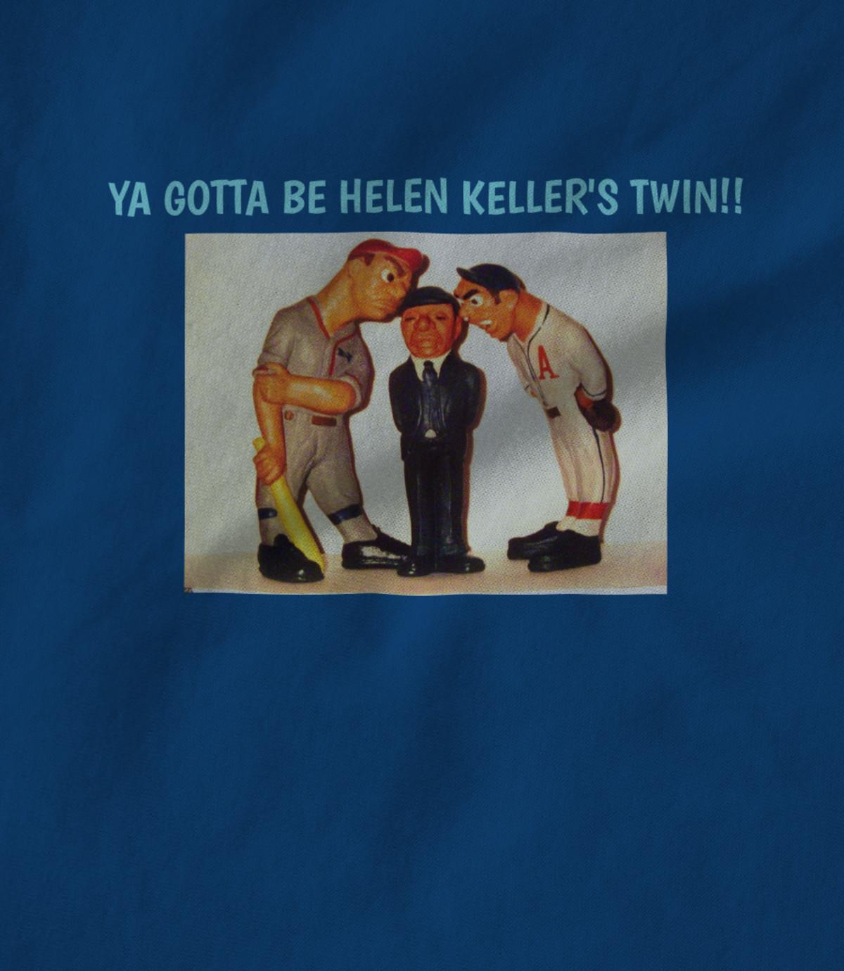 Matthew f  blowers iii ya gotta be helen keller s twin   1505939042