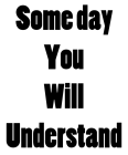 You will understand